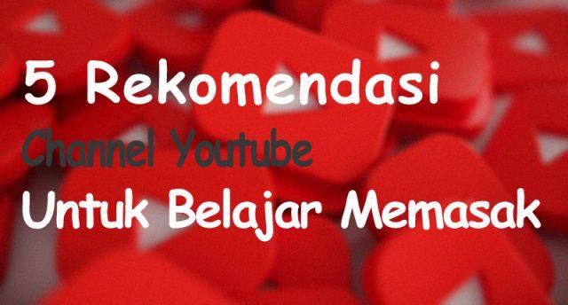 5 Rekomendasi YouTube Channel Untuk Belajar Memasak